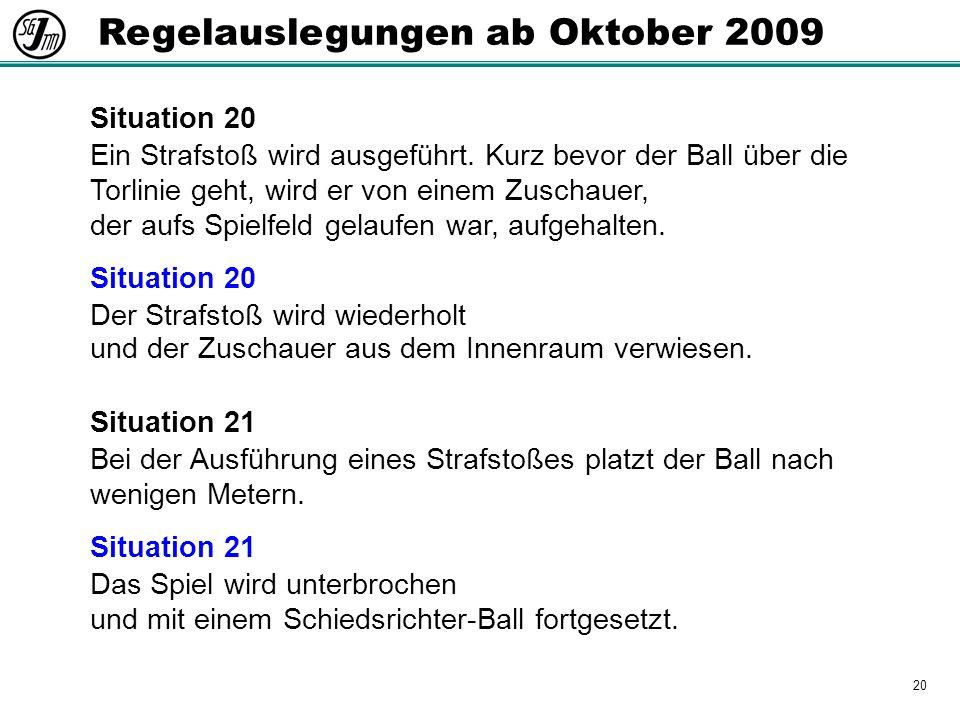 20 Regelauslegungen ab Oktober 2009 Situation 20 Ein Strafstoß wird ausgeführt.
