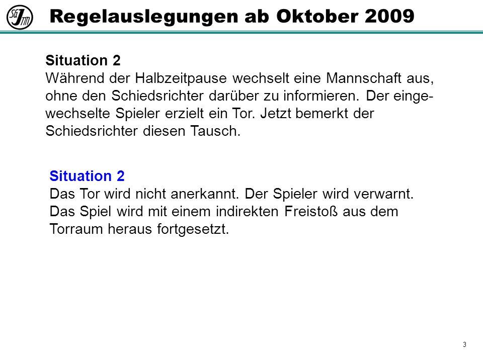 3 Regelauslegungen ab Oktober 2009 Situation 2 Das Tor wird nicht anerkannt.