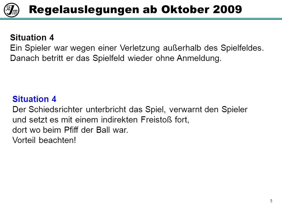 5 Regelauslegungen ab Oktober 2009 Situation 4 Ein Spieler war wegen einer Verletzung außerhalb des Spielfeldes.