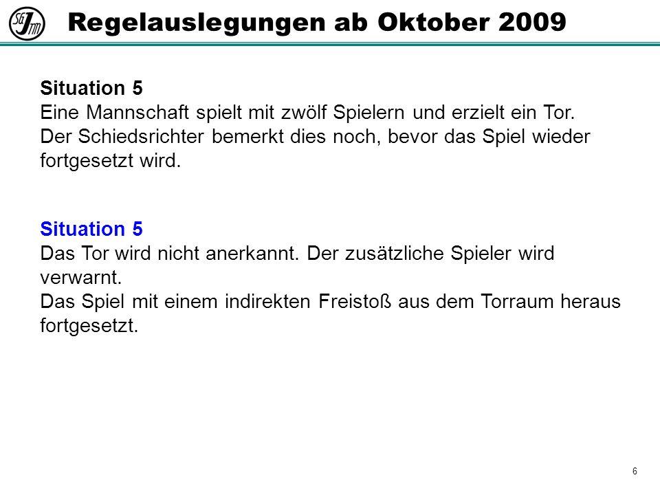 6 Regelauslegungen ab Oktober 2009 Situation 5 Eine Mannschaft spielt mit zwölf Spielern und erzielt ein Tor.