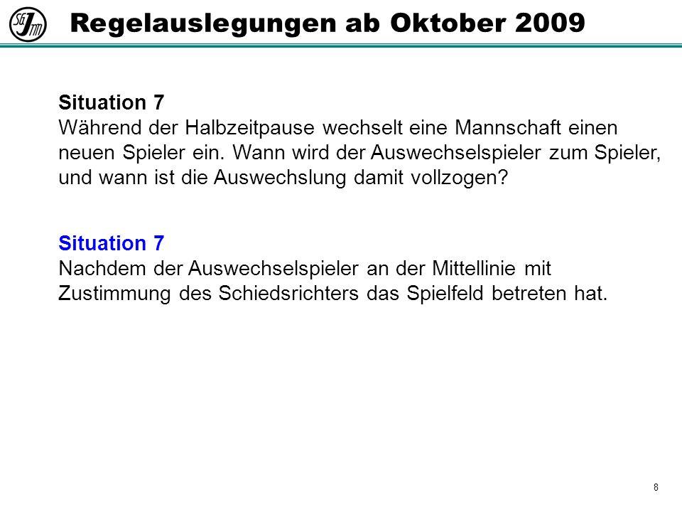 8 Regelauslegungen ab Oktober 2009 Situation 7 Während der Halbzeitpause wechselt eine Mannschaft einen neuen Spieler ein.