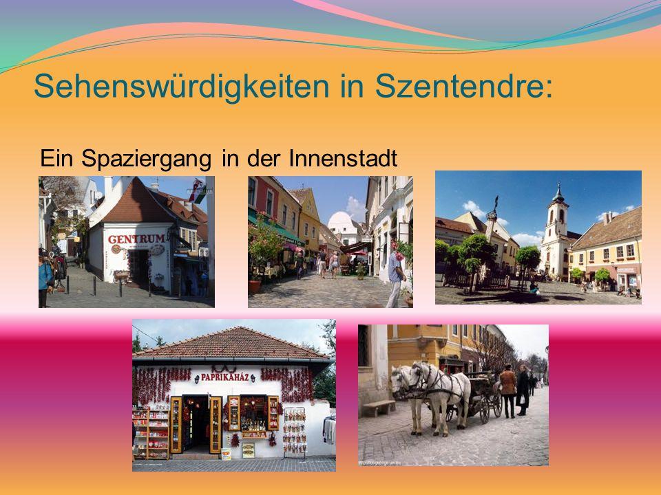 Sehenswürdigkeiten in Szentendre: Ein Spaziergang in der Innenstadt