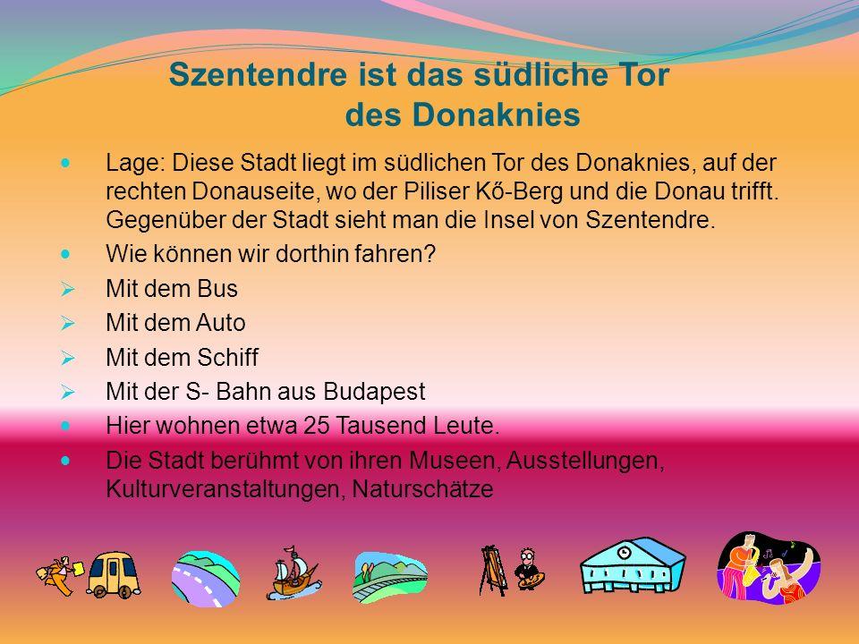 Szentendre ist das südliche Tor des Donaknies Lage: Diese Stadt liegt im südlichen Tor des Donaknies, auf der rechten Donauseite, wo der Piliser Kő-Be