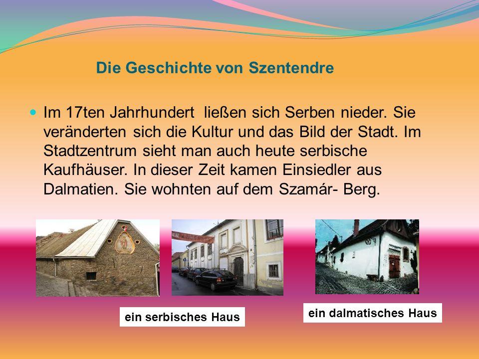 Die Geschichte von Szentendre Im 17ten Jahrhundert ließen sich Serben nieder. Sie veränderten sich die Kultur und das Bild der Stadt. Im Stadtzentrum
