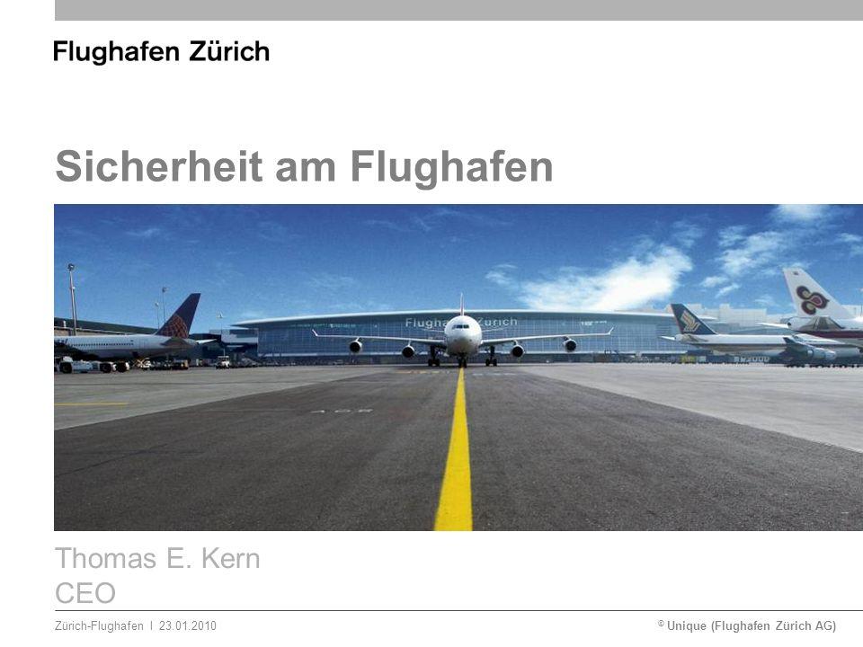 © Unique (Flughafen Zürich AG)lZürich-Flughafen23.01.2010 Sicherheit am Flughafen Thomas E. Kern CEO