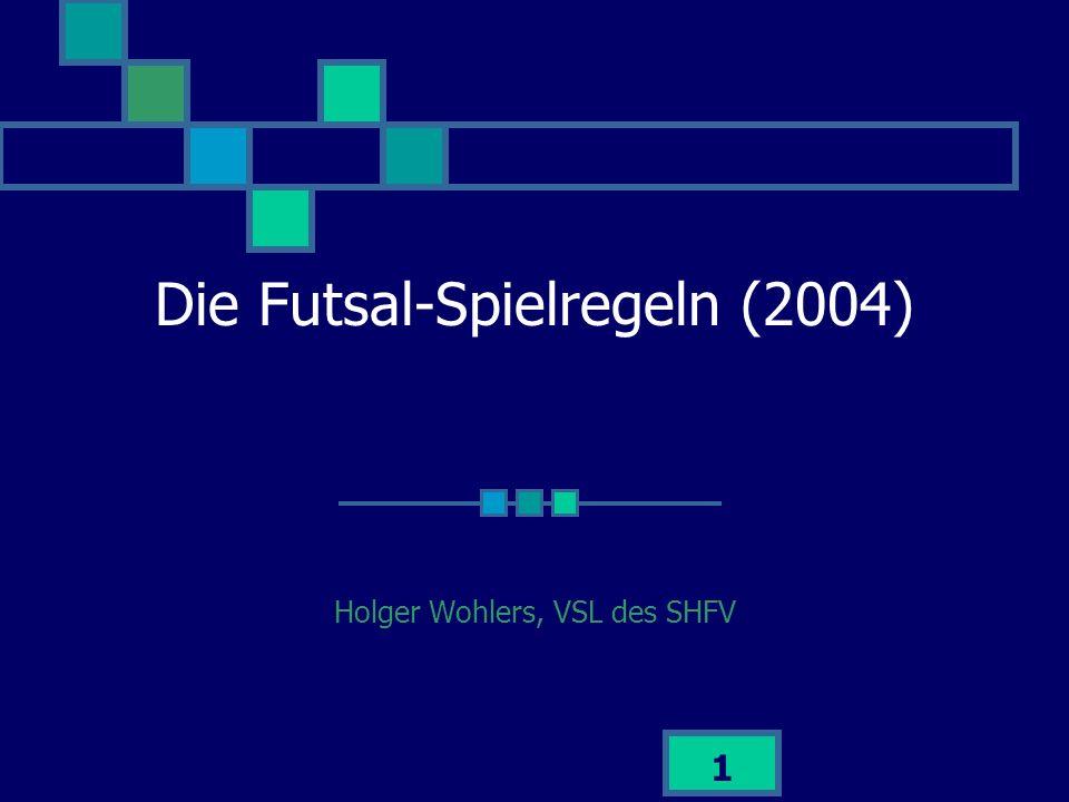 1 Die Futsal-Spielregeln (2004) Holger Wohlers, VSL des SHFV
