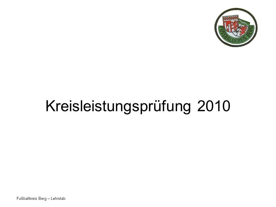 Fußballkreis Berg – Lehrstab Kreisleistungsprüfung 2010 TERMINE: in Ründeroth am 26.06.2009 (Regeltest) (neuer Termin!!!) in Bergneustadt am 31.05.2010 (Laufen) in Rösrath am 07.06.2010 (Laufen)