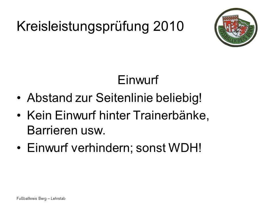 Fußballkreis Berg – Lehrstab Kreisleistungsprüfung 2010 Einwurf Abstand zur Seitenlinie beliebig.