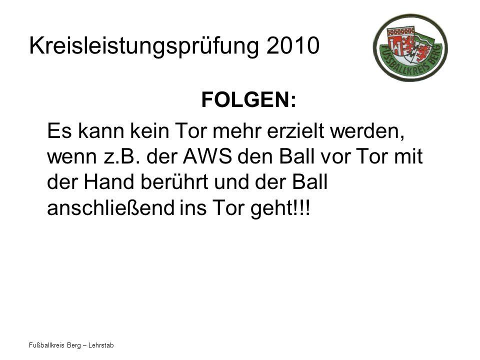 Fußballkreis Berg – Lehrstab Kreisleistungsprüfung 2010 FOLGEN: Es kann kein Tor mehr erzielt werden, wenn z.B.