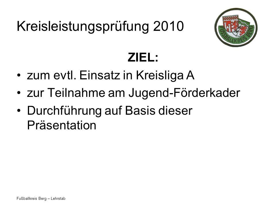 Fußballkreis Berg – Lehrstab Kreisleistungsprüfung 2010 Der Kreisschiedsrichterausschuss wünscht viel Erfolg bei der Leistungsprüfung.