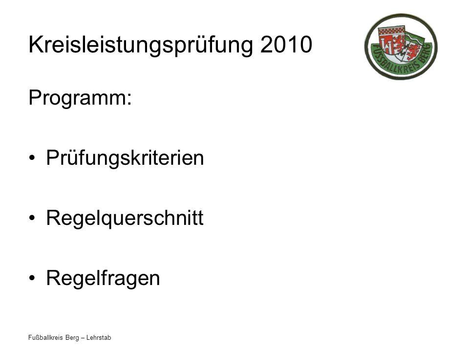 Fußballkreis Berg – Lehrstab Kreisleistungsprüfung 2010 Programm: Prüfungskriterien Regelquerschnitt Regelfragen