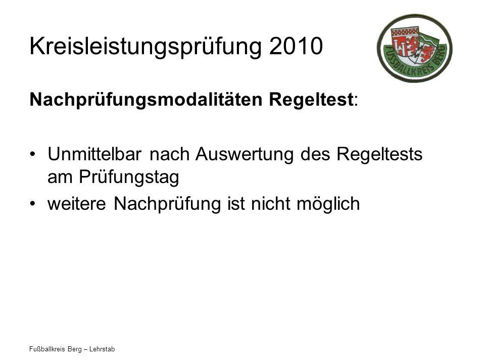 Fußballkreis Berg – Lehrstab Kreisleistungsprüfung 2010 Nachprüfungsmodalitäten Regeltest: Unmittelbar nach Auswertung des Regeltests am Prüfungstag weitere Nachprüfung ist nicht möglich