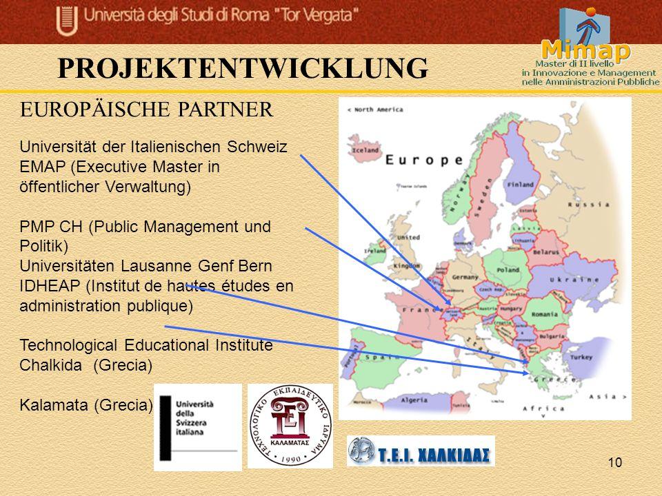 10 PROJEKTENTWICKLUNG EUROPÄISCHE PARTNER Universität der Italienischen Schweiz EMAP (Executive Master in öffentlicher Verwaltung) PMP CH (Public Mana