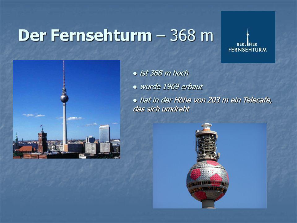 Der Fernsehturm – 368 m ist 368 m hoch ist 368 m hoch wurde 1969 erbaut wurde 1969 erbaut hat in der Höhe von 203 m ein Telecafe, das sich umdreht hat