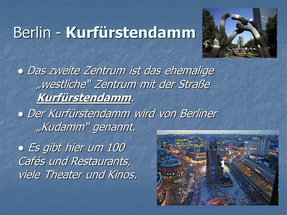Berlin - Kurfürstendamm Das zweite Zentrum ist das ehemalige westliche Zentrum mit der Straße Kurfürstendamm. Das zweite Zentrum ist das ehemalige wes