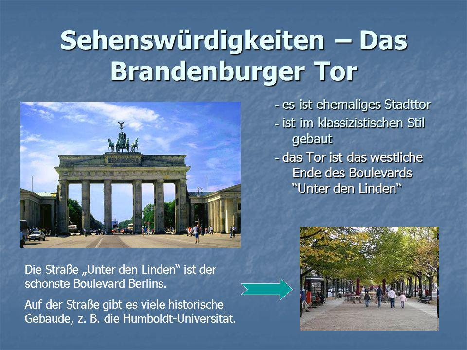 Sehenswürdigkeiten – Das Brandenburger Tor - es ist ehemaliges Stadttor - ist im klassizistischen Stil gebaut - das Tor ist das westliche Ende des Bou