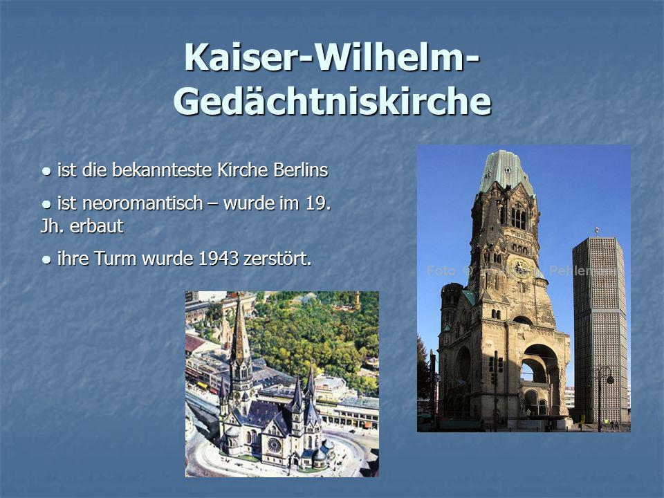 Kaiser-Wilhelm- Gedächtniskirche ist die bekannteste Kirche Berlins ist die bekannteste Kirche Berlins ist neoromantisch – wurde im 19. Jh. erbaut ist