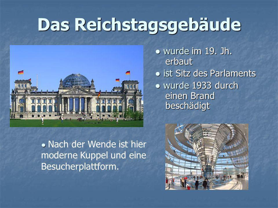 Das Reichstagsgebäude wurde im 19. Jh. erbaut wurde im 19. Jh. erbaut ist Sitz des Parlaments ist Sitz des Parlaments wurde 1933 durch einen Brand bes