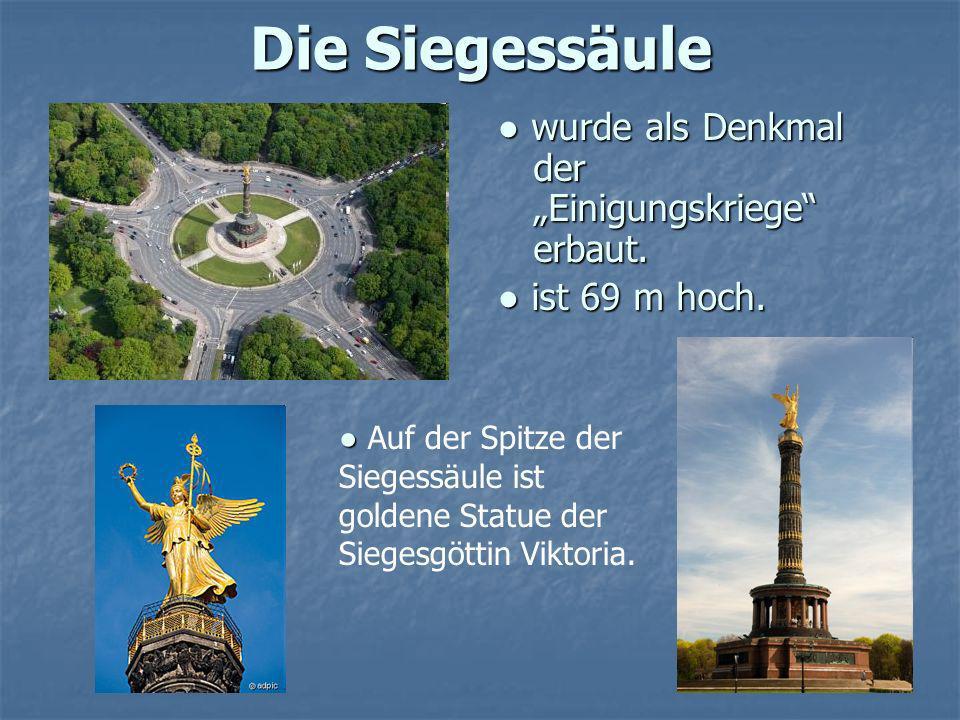 Die Siegessäule wurde als Denkmal der Einigungskriege erbaut. wurde als Denkmal der Einigungskriege erbaut. ist 69 m hoch. ist 69 m hoch. Auf der Spit