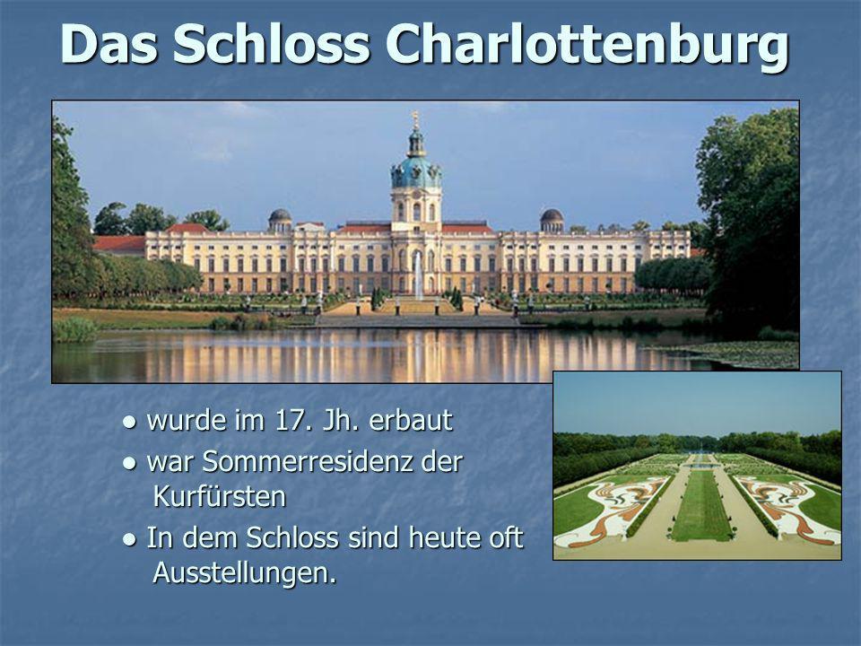 Das Schloss Charlottenburg wurde im 17. Jh. erbaut wurde im 17. Jh. erbaut war Sommerresidenz der Kurfürsten war Sommerresidenz der Kurfürsten In dem