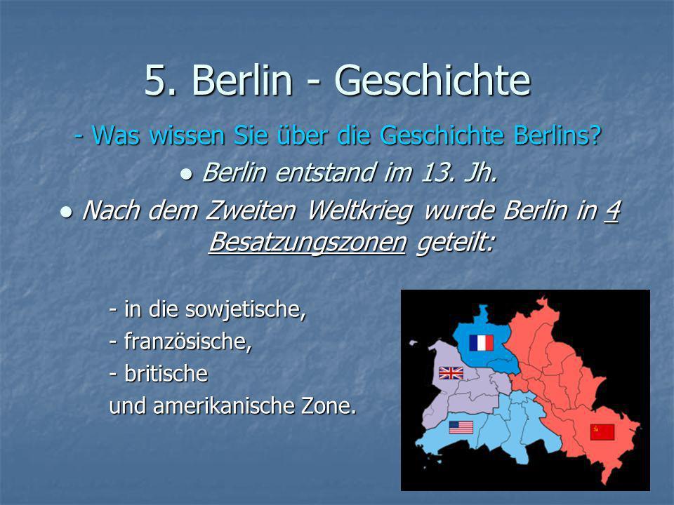 5. Berlin - Geschichte - Was wissen Sie über die Geschichte Berlins? Berlin entstand im 13. Jh. Berlin entstand im 13. Jh. Nach dem Zweiten Weltkrieg