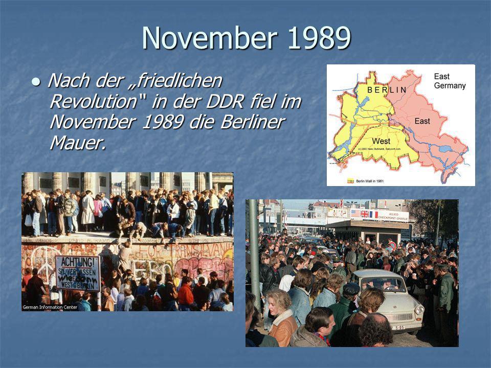 November 1989 Nach der friedlichen Revolution in der DDR fiel im November 1989 die Berliner Mauer. Nach der friedlichen Revolution in der DDR fiel im