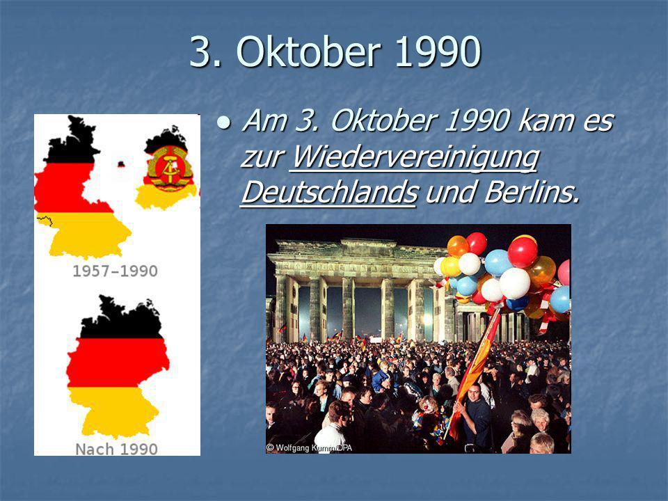3. Oktober 1990 Am 3. Oktober 1990 kam es zur Wiedervereinigung Deutschlands und Berlins. Am 3. Oktober 1990 kam es zur Wiedervereinigung Deutschlands