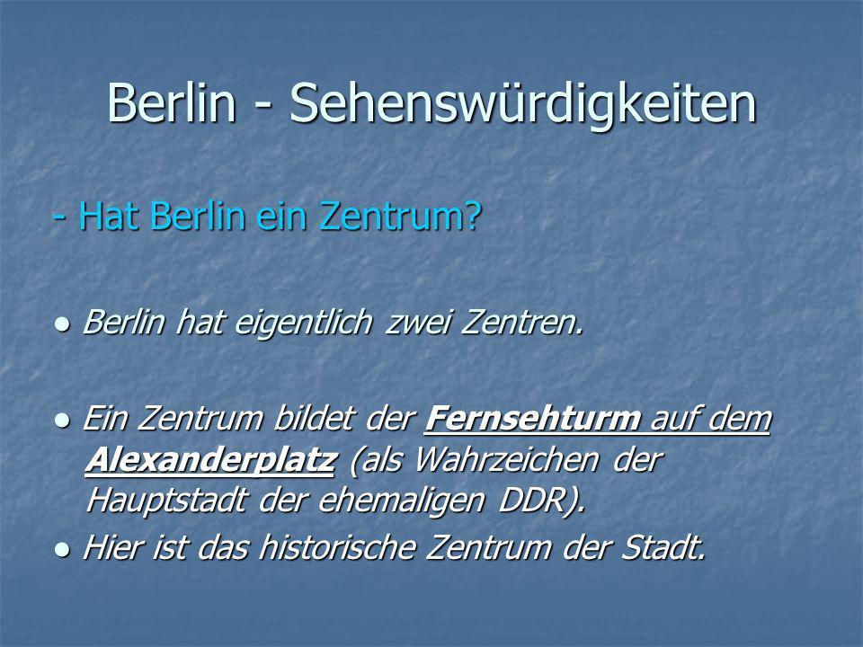 Berlin - Sehenswürdigkeiten - Hat Berlin ein Zentrum? Berlin hat eigentlich zwei Zentren. Berlin hat eigentlich zwei Zentren. Ein Zentrum bildet der F