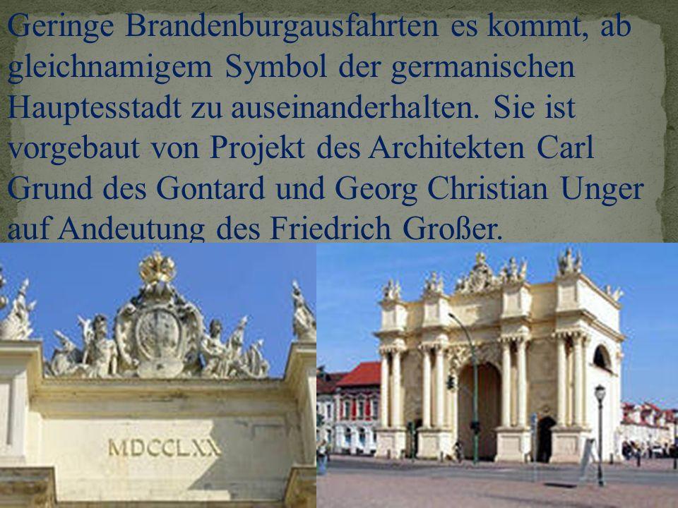 Geringe Brandenburgausfahrten es kommt, ab gleichnamigem Symbol der germanischen Hauptesstadt zu auseinanderhalten. Sie ist vorgebaut von Projekt des