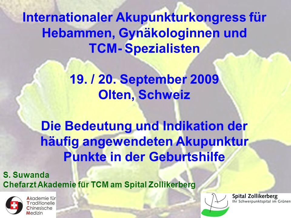 1 Internationaler Akupunkturkongress für Hebammen, Gynäkologinnen und TCM- Spezialisten 19. / 20. September 2009 Olten, Schweiz Die Bedeutung und Indi