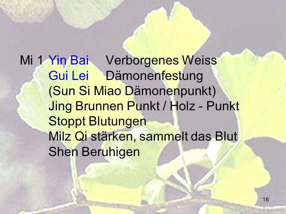 16 Mi 1Yin Bai Verborgenes Weiss Gui LeiDämonenfestung (Sun Si Miao Dämonenpunkt) Jing Brunnen Punkt / Holz - Punkt Stoppt Blutungen Milz Qi stärken,