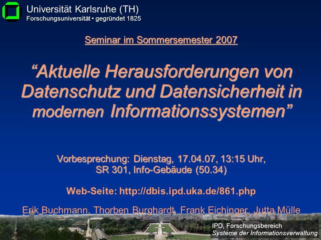 IPD, Forschungsbereich Systeme der Informationsverwaltung Universität Karlsruhe (TH) Forschungsuniversität gegründet 1825 Seminar im Sommersemester 20