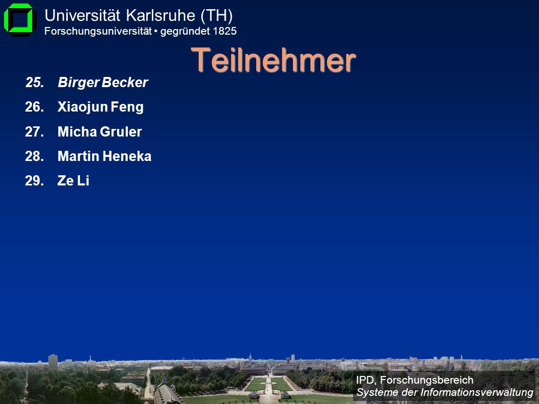 IPD, Forschungsbereich Systeme der Informationsverwaltung Universität Karlsruhe (TH) Forschungsuniversität gegründet 1825 Teilnehmer 25.Birger Becker