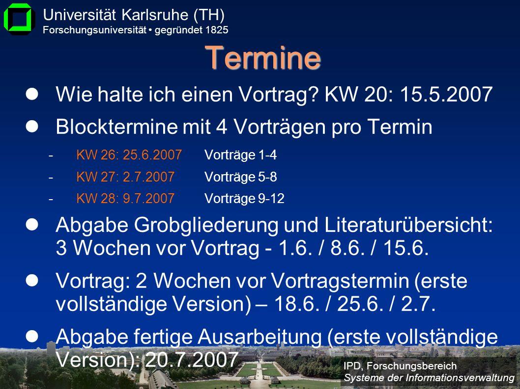 IPD, Forschungsbereich Systeme der Informationsverwaltung Universität Karlsruhe (TH) Forschungsuniversität gegründet 1825 Termine Wie halte ich einen