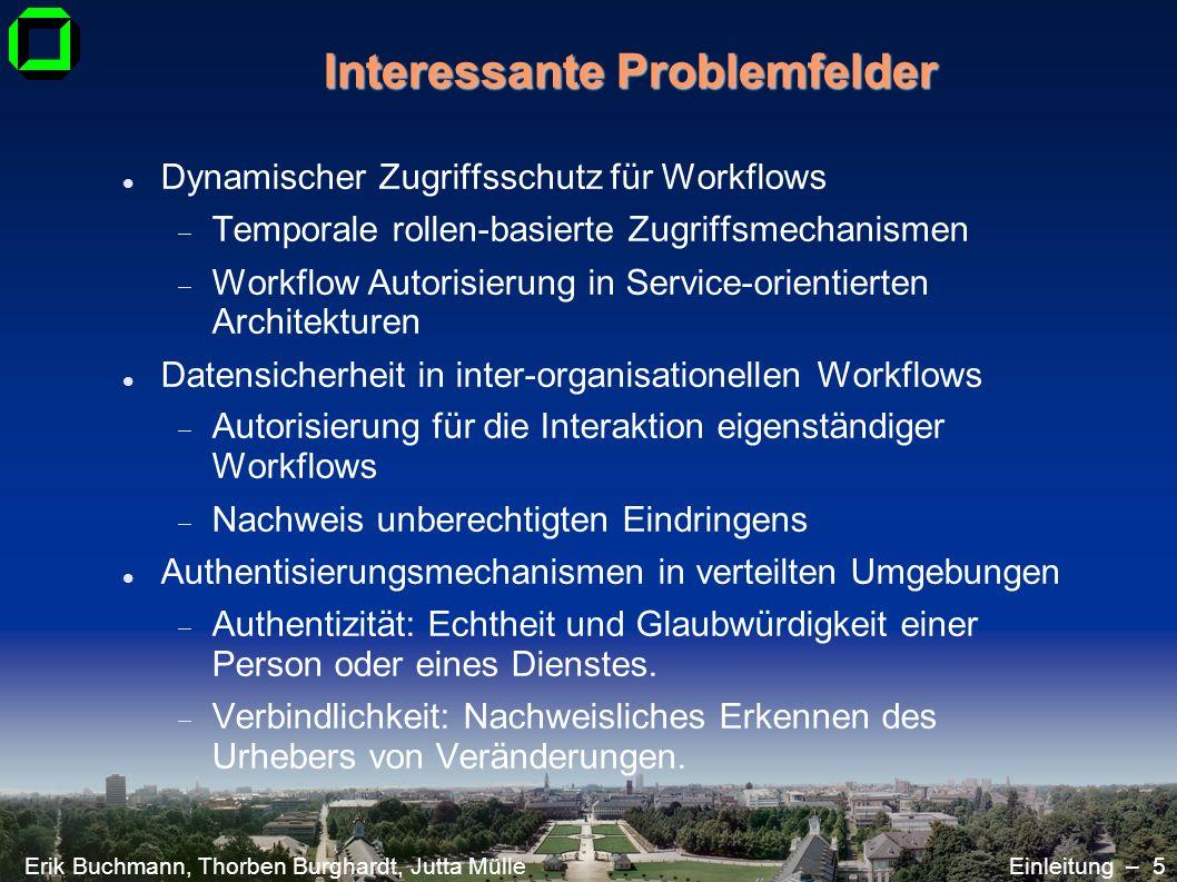 Erik Buchmann, Thorben Burghardt, Jutta MülleEinleitung – 5 Dynamischer Zugriffsschutz für Workflows Temporale rollen-basierte Zugriffsmechanismen Wor
