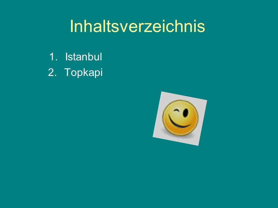 Inhaltsverzeichnis 1.Istanbul 2.Topkapi