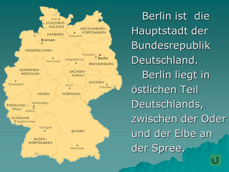 Berlin ist die Berlin ist die Hauptstadt der Hauptstadt der Bundesrepublik Bundesrepublik Deutschland. Deutschland. Berlin liegt in Berlin liegt in ös