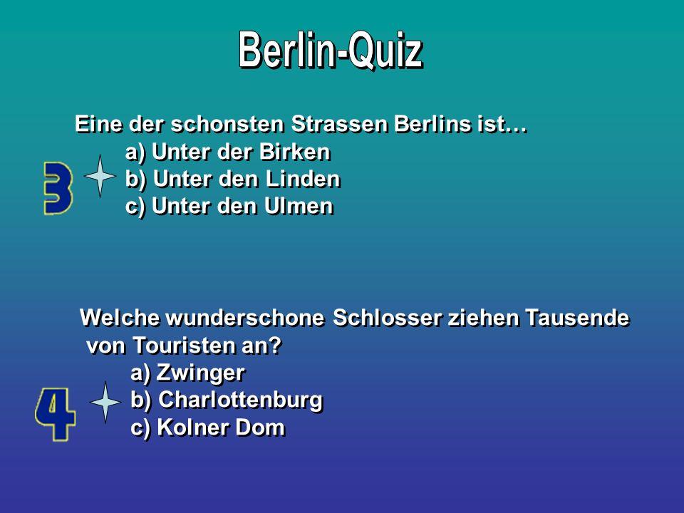 Eine der schonsten Strassen Berlins ist… a) Unter der Birken b) Unter den Linden c) Unter den Ulmen Eine der schonsten Strassen Berlins ist… a) Unter