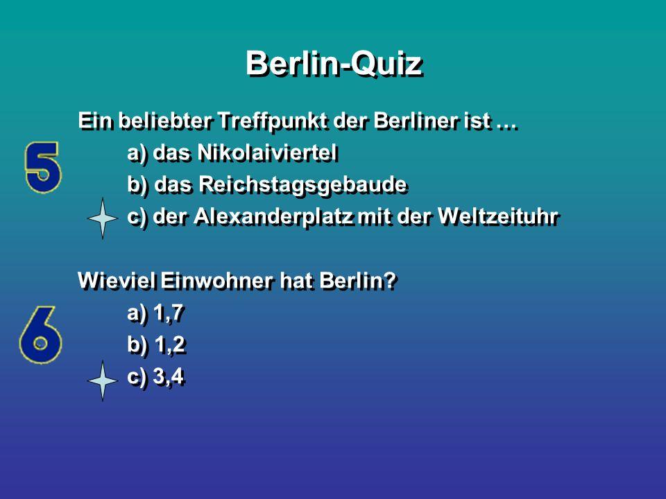Berlin-Quiz Ein beliebter Treffpunkt der Berliner ist … a) das Nikolaiviertel b) das Reichstagsgebaude c) der Alexanderplatz mit der Weltzeituhr Wievi