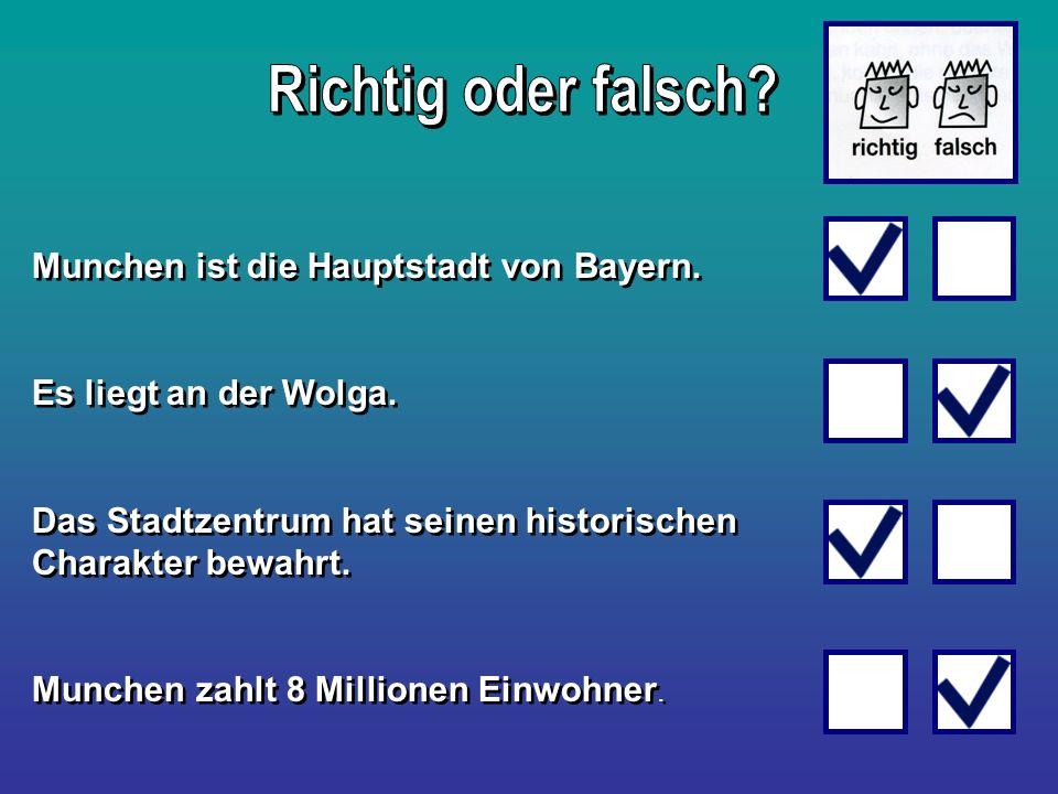 Munchen ist die Hauptstadt von Bayern. Es liegt an der Wolga. Das Stadtzentrum hat seinen historischen Charakter bewahrt. Munchen zahlt 8 Millionen Ei