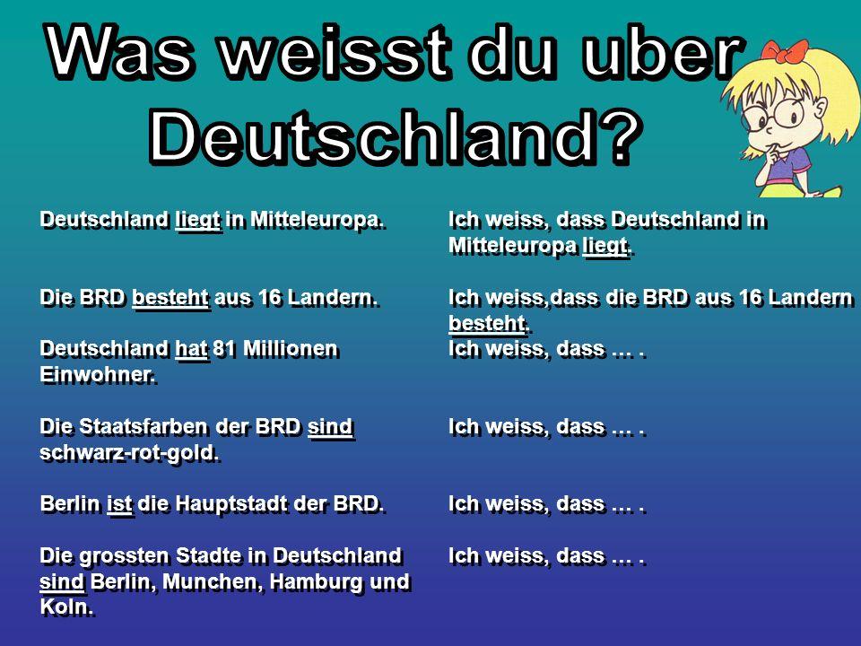 Deutschland liegt in Mitteleuropa. Die BRD besteht aus 16 Landern. Deutschland hat 81 Millionen Einwohner. Die Staatsfarben der BRD sind schwarz-rot-g