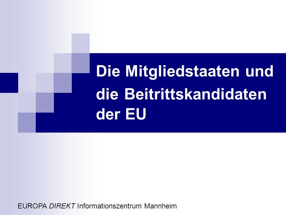 Die Mitgliedstaaten und die Beitrittskandidaten der EU EUROPA DIREKT Informationszentrum Mannheim