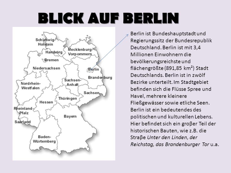 BLICK AUF BERLIN Berlin ist Bundeshauptstadt und Regierungssitz der Bundesrepublik Deutschland. Berlin ist mit 3,4 Millionen Einwohnern die bevölkerun