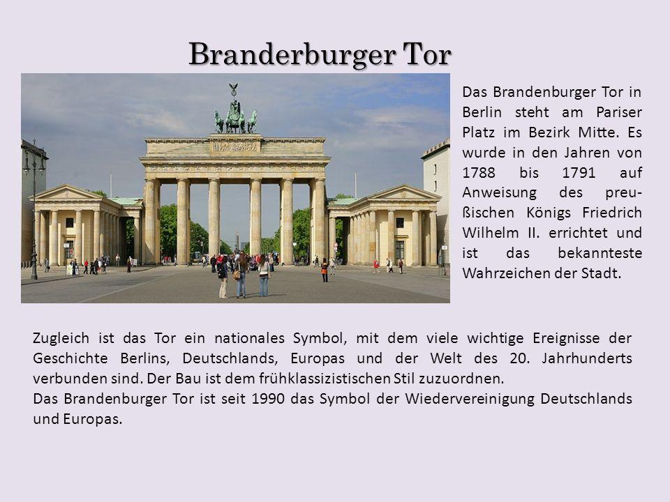 Branderburger Tor Das Brandenburger Tor in Berlin steht am Pariser Platz im Bezirk Mitte. Es wurde in den Jahren von 1788 bis 1791 auf Anweisung des p