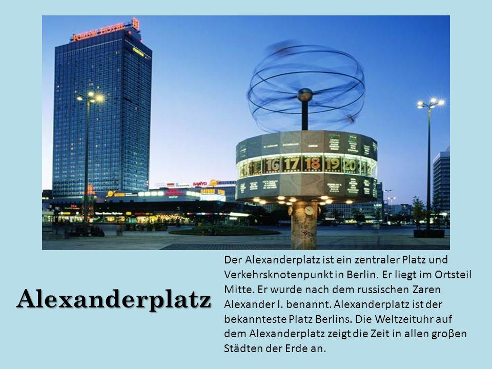 Alexanderplatz Der Alexanderplatz ist ein zentraler Platz und Verkehrsknotenpunkt in Berlin. Er liegt im Ortsteil Mitte. Er wurde nach dem russischen