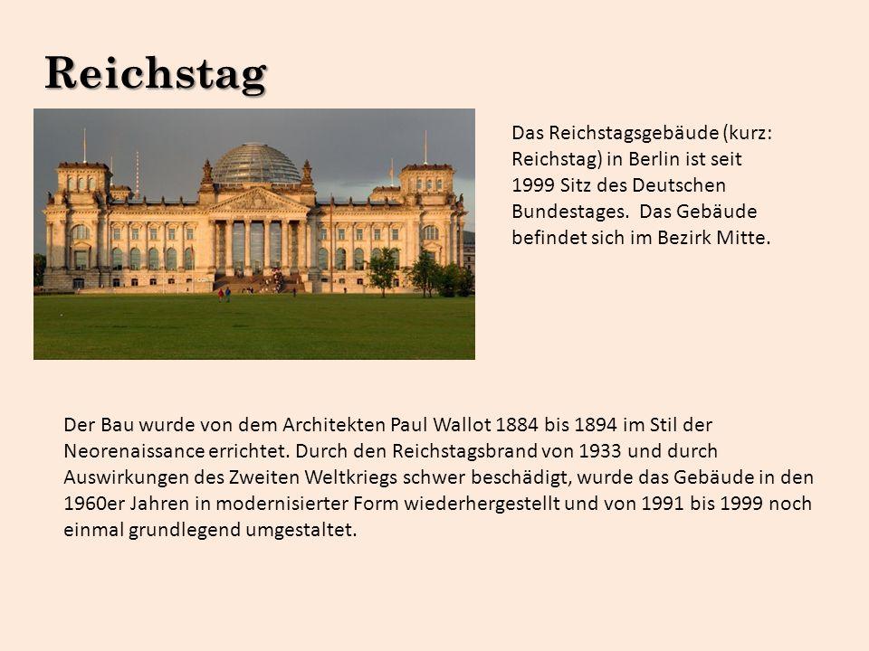 Reichstag Das Reichstagsgebäude (kurz: Reichstag) in Berlin ist seit 1999 Sitz des Deutschen Bundestages. Das Gebäude befindet sich im Bezirk Mitte. D