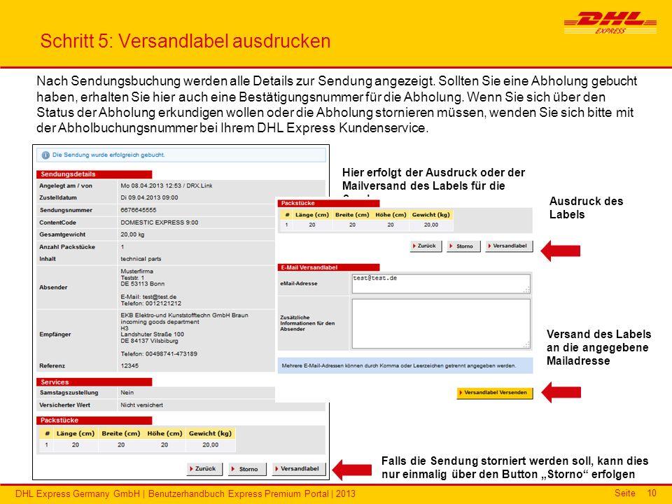 Seite DHL Express Germany GmbH | Benutzerhandbuch Express Premium Portal | 2013 10 Schritt 5: Versandlabel ausdrucken Nach Sendungsbuchung werden alle