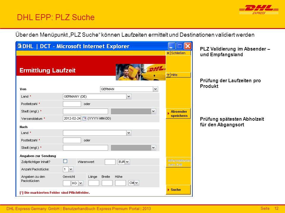 Seite DHL Express Germany GmbH | Benutzerhandbuch Express Premium Portal | 2013 12 DHL EPP: PLZ Suche Über den Menüpunkt PLZ Suche können Laufzeiten e