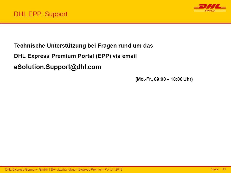 Seite DHL Express Germany GmbH | Benutzerhandbuch Express Premium Portal | 2013 13 DHL EPP: Support Technische Unterstützung bei Fragen rund um das DH