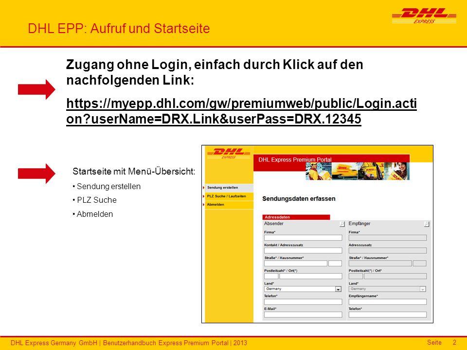 Seite DHL Express Germany GmbH | Benutzerhandbuch Express Premium Portal | 2013 2 DHL EPP: Aufruf und Startseite Zugang ohne Login, einfach durch Klic